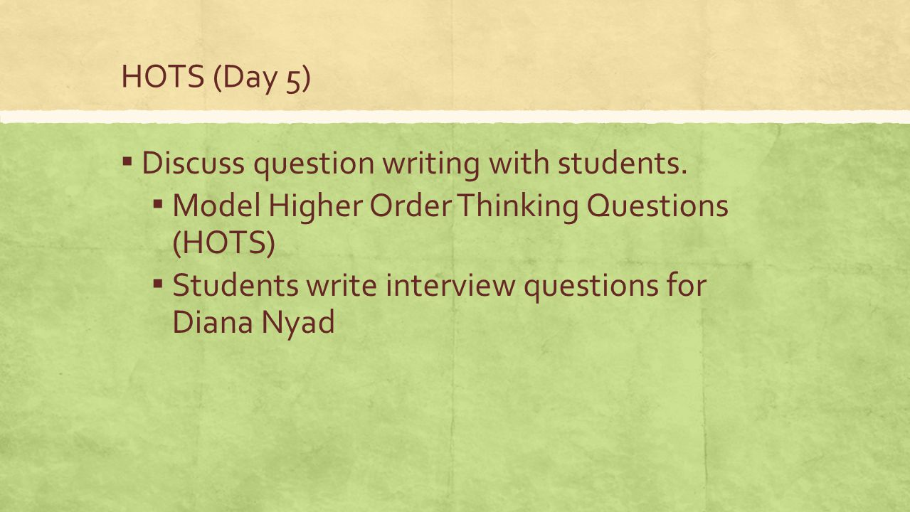 HOTS (Day 5) Discuss question writing with students. Model Higher Order Thinking Questions (HOTS)