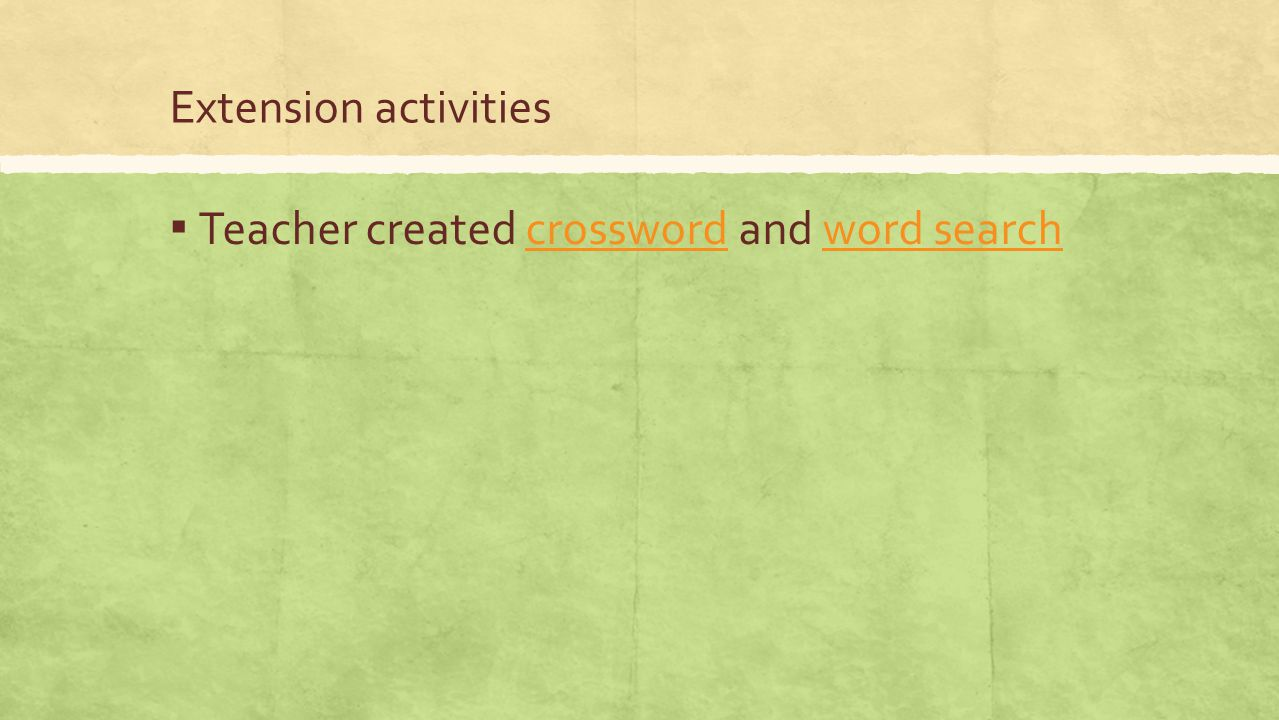 Extension activities Teacher created crossword and word search
