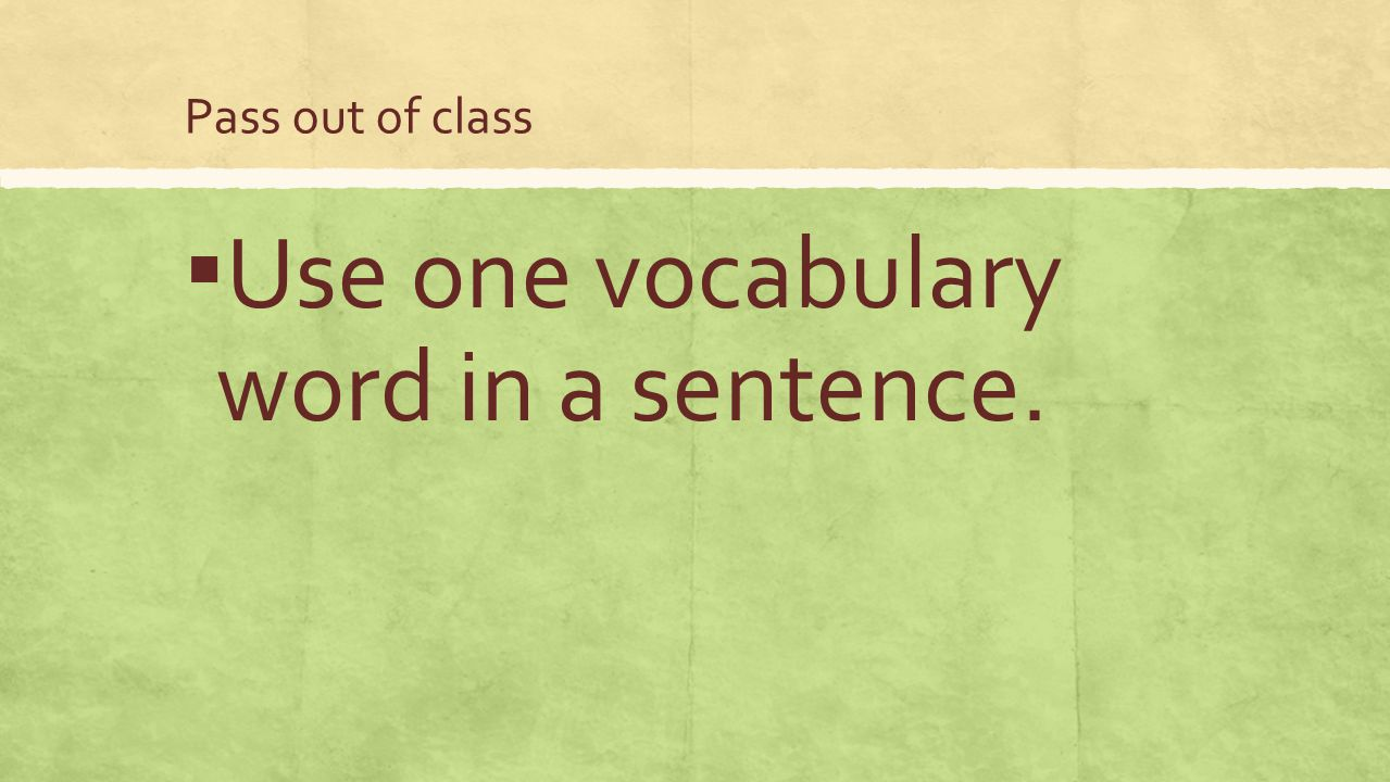 Use one vocabulary word in a sentence.