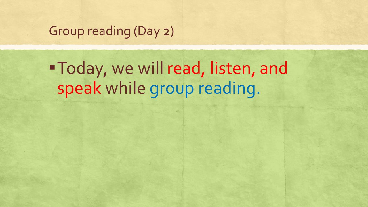 Today, we will read, listen, and speak while group reading.