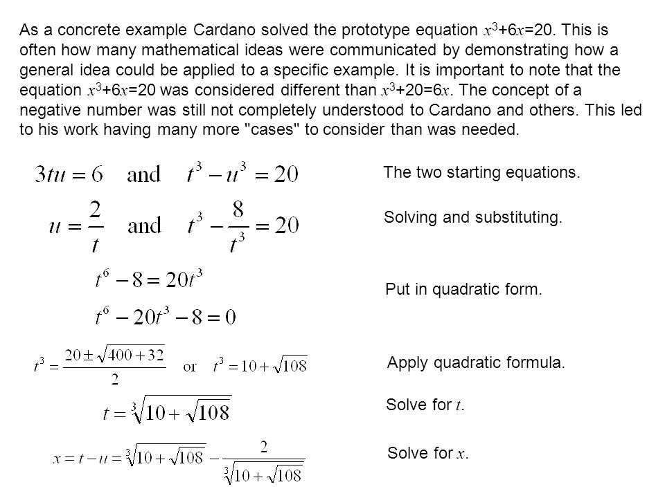 As a concrete example Cardano solved the prototype equation x3+6x=20