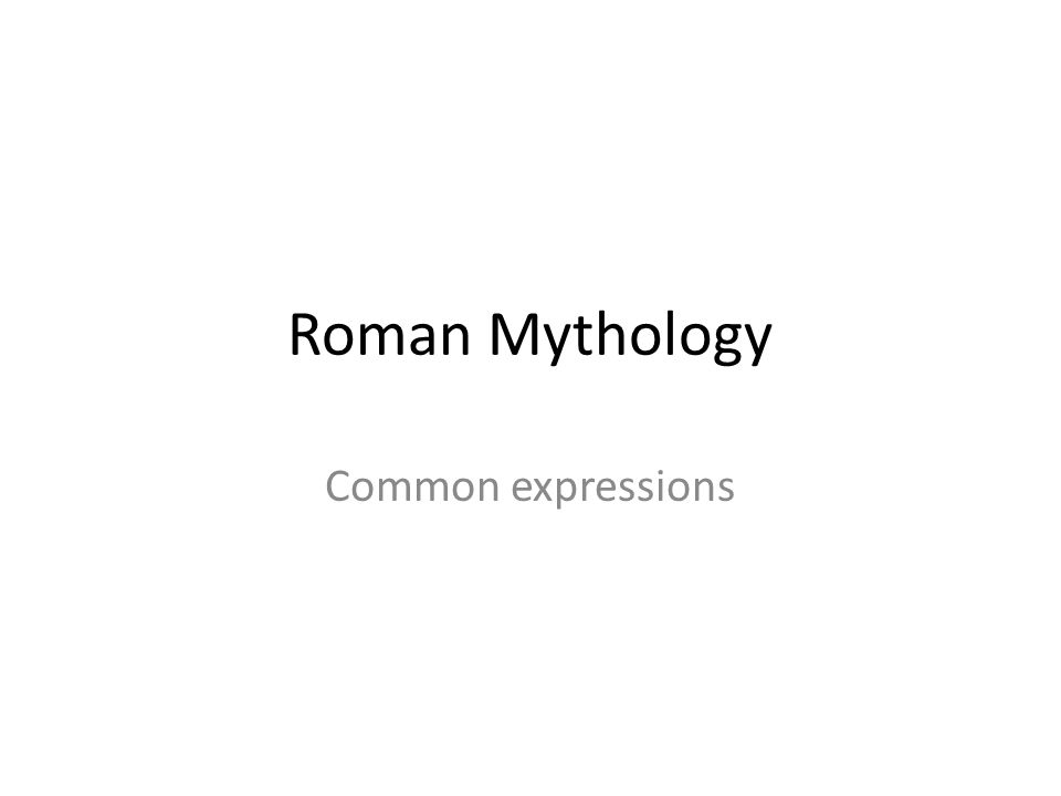 Roman Mythology Common expressions