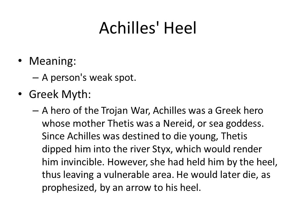 Achilles Heel Meaning: Greek Myth: A person s weak spot.