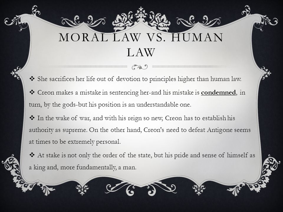 MORAL LAW VS. HUMAN LAW She sacrifices her life out of devotion to principles higher than human law.