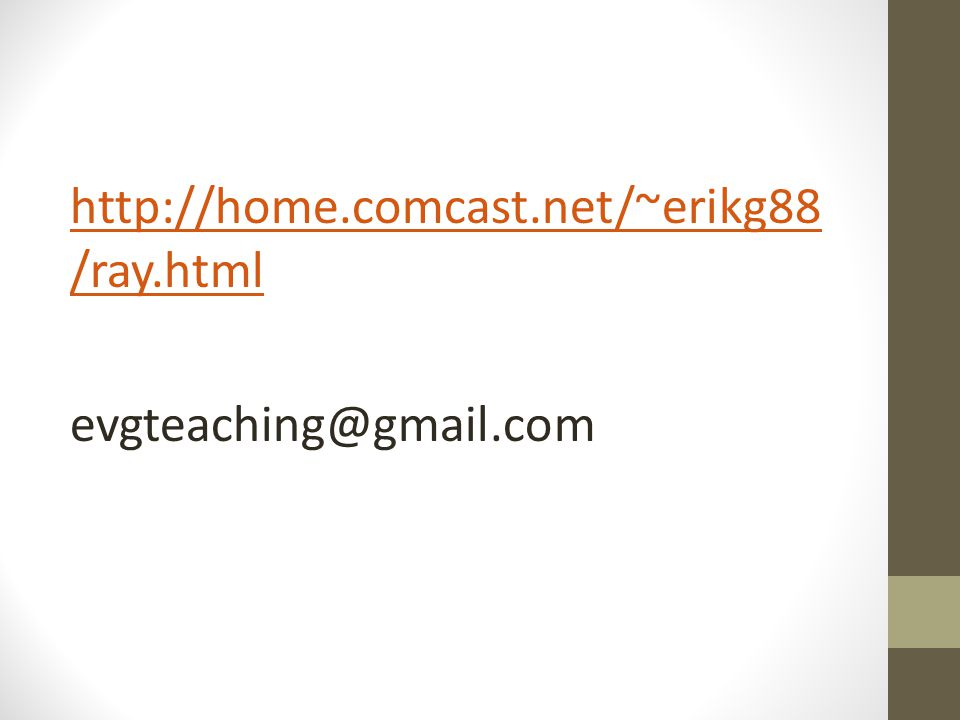http://home.comcast.net/~erikg88/ray.html evgteaching@gmail.com