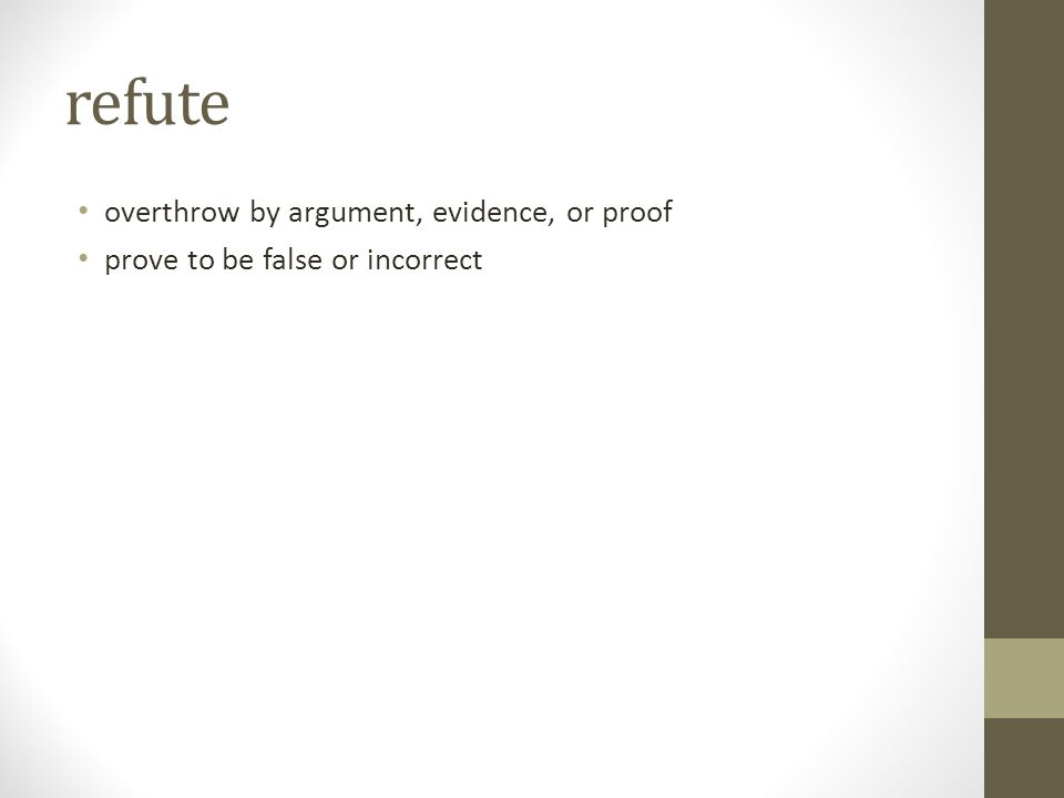 refute overthrow by argument, evidence, or proof