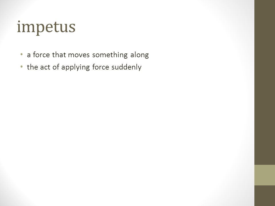 impetus a force that moves something along