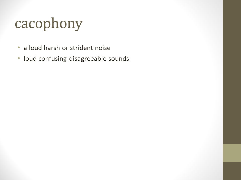 cacophony a loud harsh or strident noise