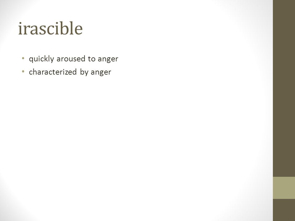 irascible quickly aroused to anger characterized by anger