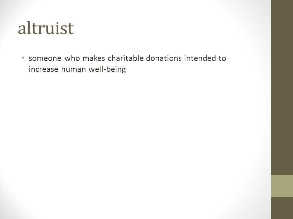 altruist someone who makes charitable donations intended to increase human well-being
