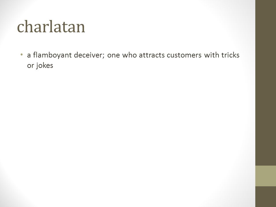 charlatan a flamboyant deceiver; one who attracts customers with tricks or jokes