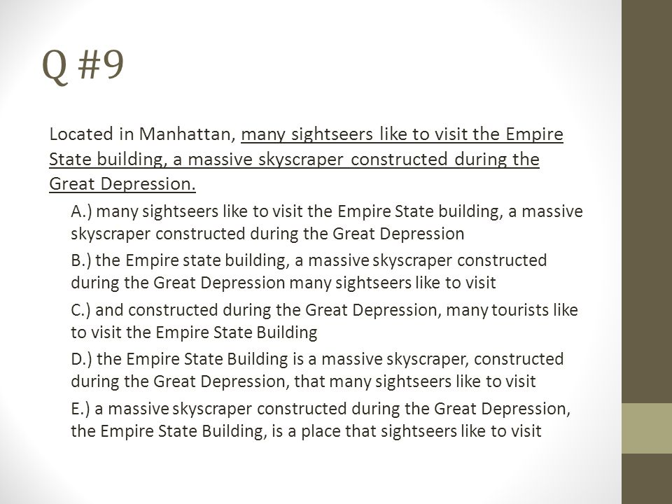 Q #9 Located in Manhattan, many sightseers like to visit the Empire State building, a massive skyscraper constructed during the Great Depression.