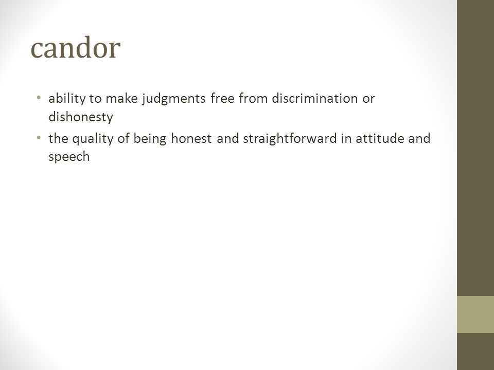 candor ability to make judgments free from discrimination or dishonesty.