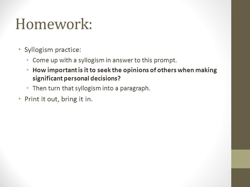 Homework: Syllogism practice: Print it out, bring it in.