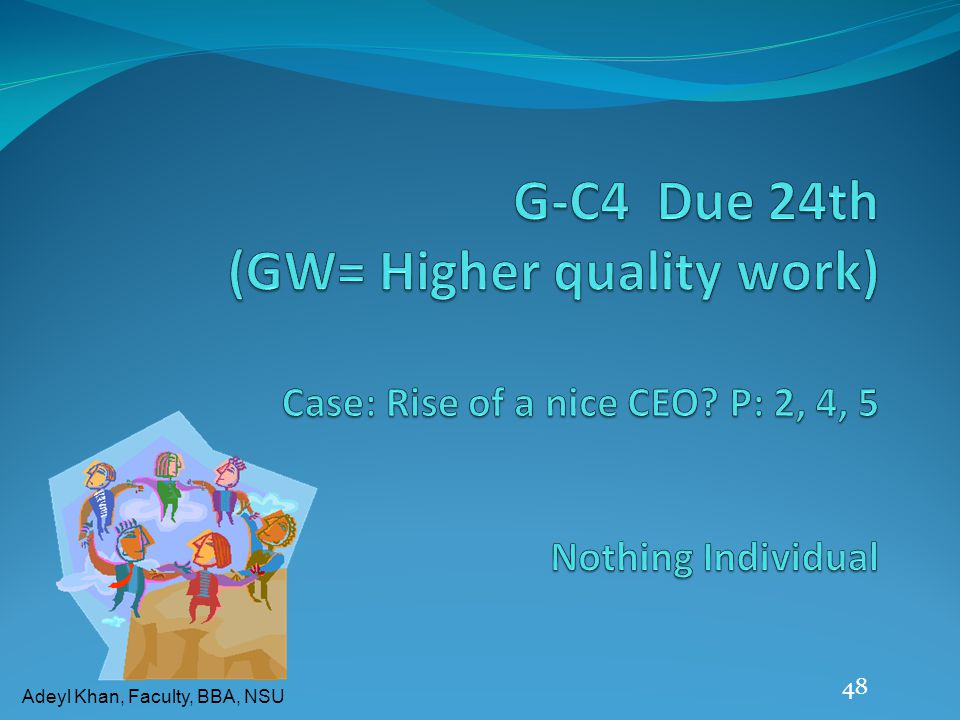 G-C4 Due 24th (GW= Higher quality work) Case: Rise of a nice CEO