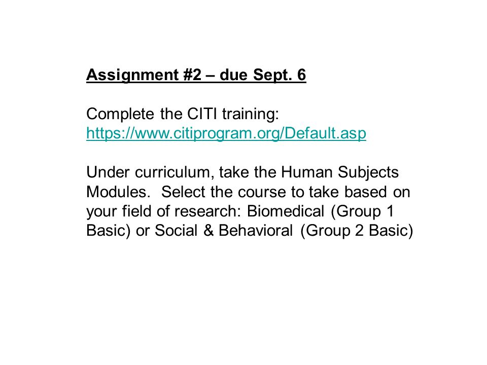 Assignment #2 – due Sept. 6 Complete the CITI training: https://www.citiprogram.org/Default.asp.