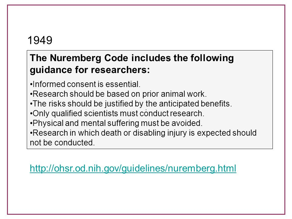 The Nuremberg Code includes the following guidance for researchers: