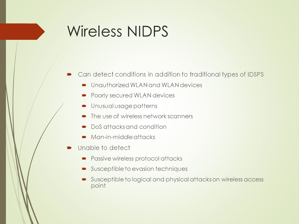 Wireless NIDPS Can detect conditions in addition to traditional types of IDSPS. Unauthorized WLAN and WLAN devices.