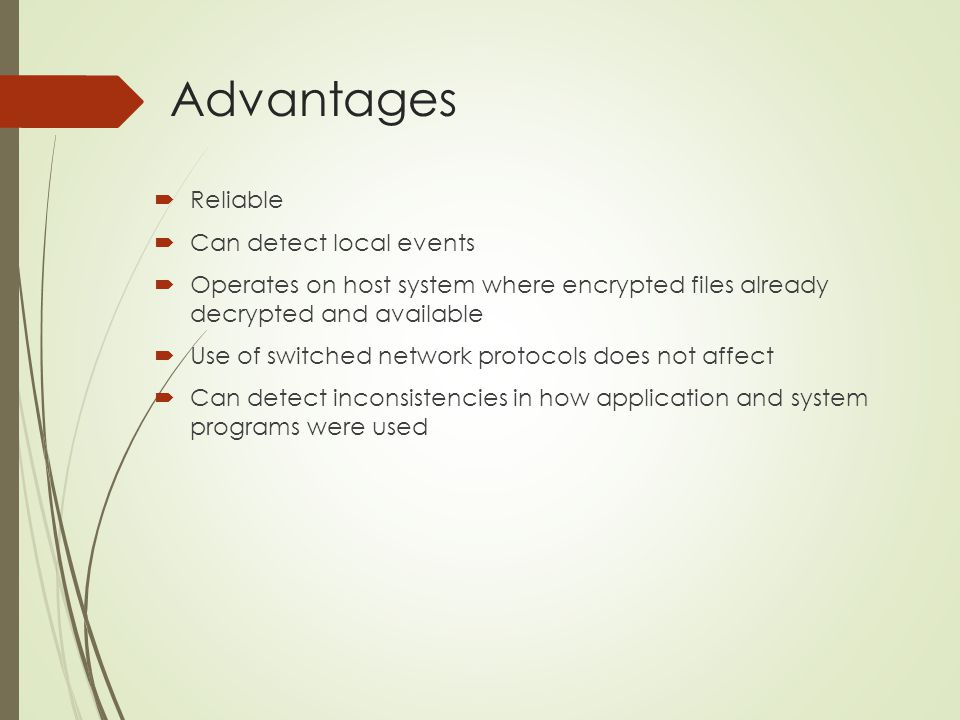 Advantages Reliable Can detect local events