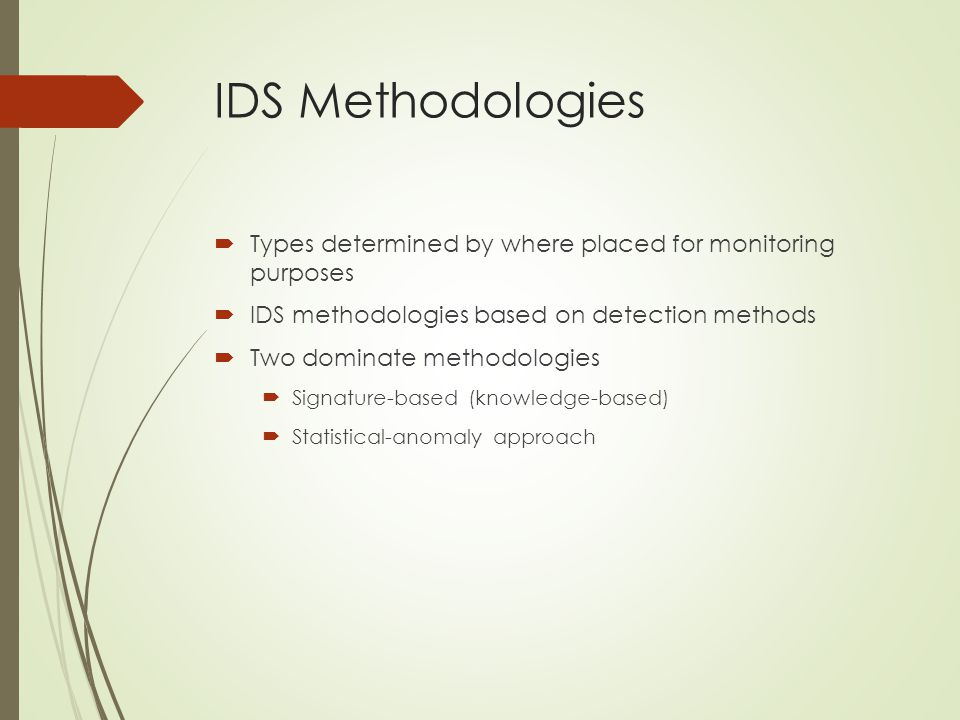 IDS Methodologies Types determined by where placed for monitoring purposes. IDS methodologies based on detection methods.