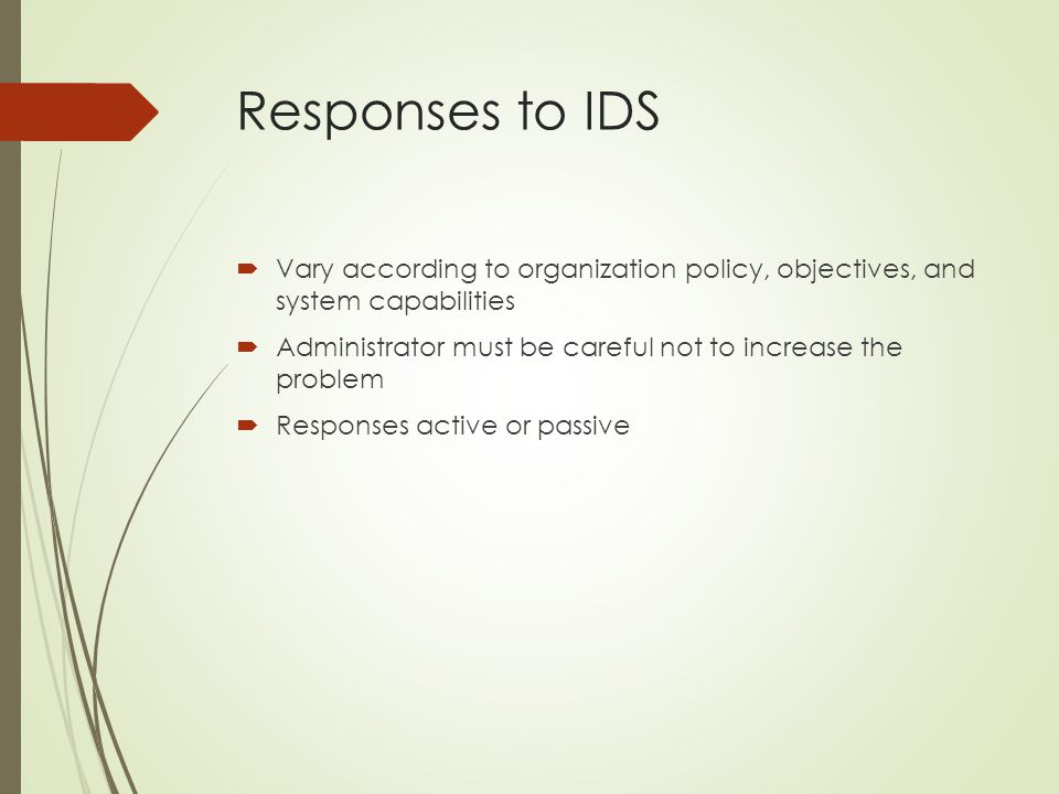 Responses to IDS Vary according to organization policy, objectives, and system capabilities.