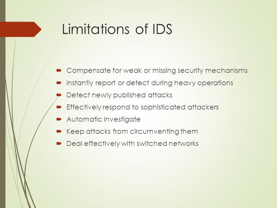 Limitations of IDS Compensate for weak or missing security mechanisms