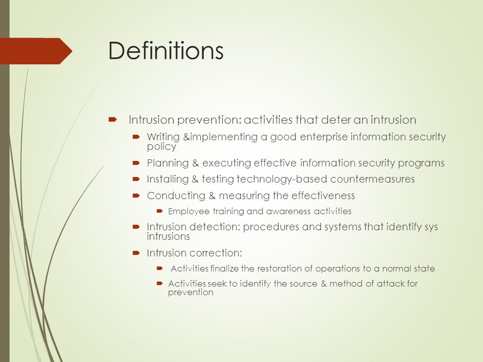 Definitions Intrusion prevention: activities that deter an intrusion