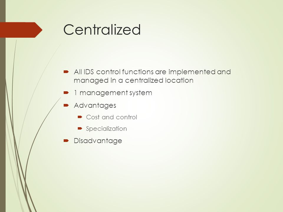 Centralized All IDS control functions are implemented and managed in a centralized location. 1 management system.