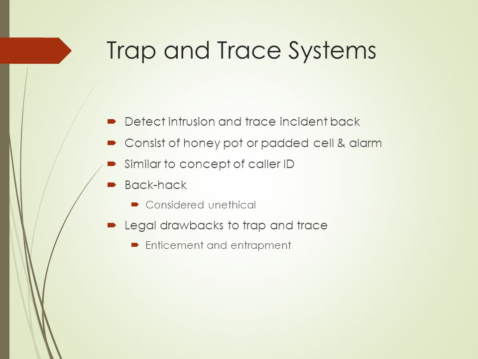 Trap and Trace Systems Detect intrusion and trace incident back