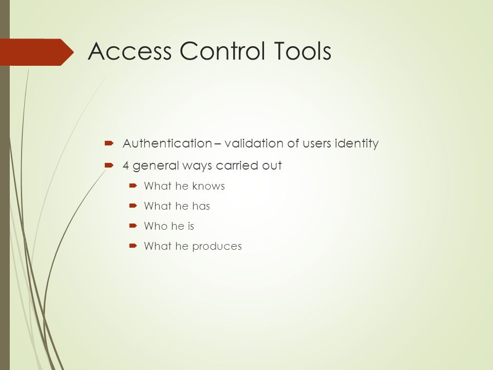 Access Control Tools Authentication – validation of users identity
