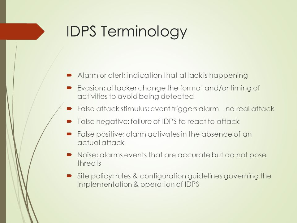 IDPS Terminology Alarm or alert: indication that attack is happening
