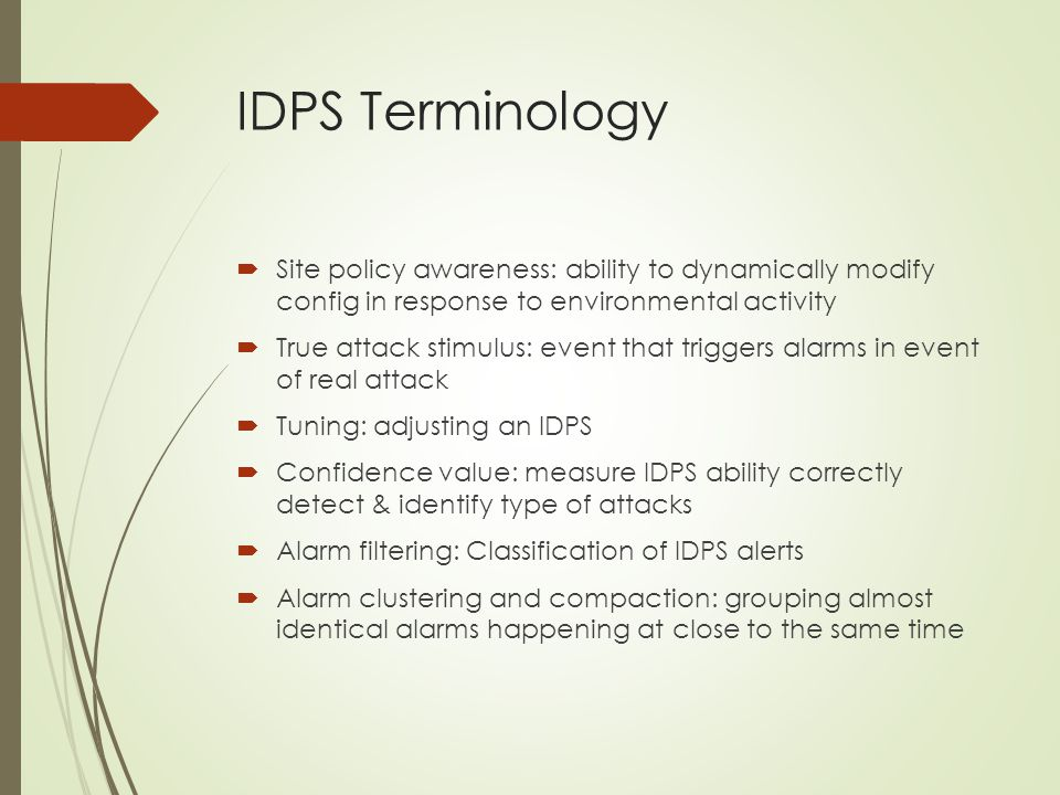 IDPS Terminology Site policy awareness: ability to dynamically modify config in response to environmental activity.