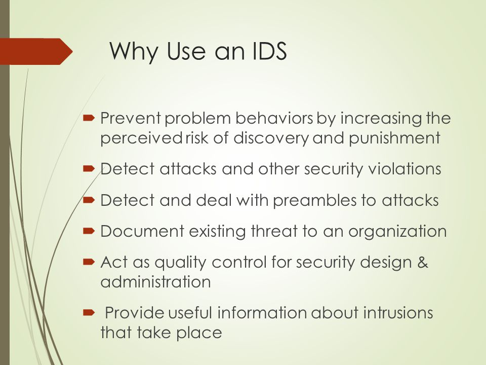 Why Use an IDS Prevent problem behaviors by increasing the perceived risk of discovery and punishment.