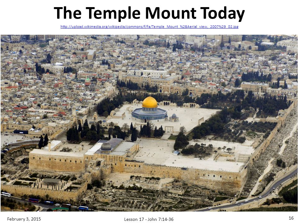 The Temple Mount Today February 3, 2015 Lesson 17 - John 7:14-36