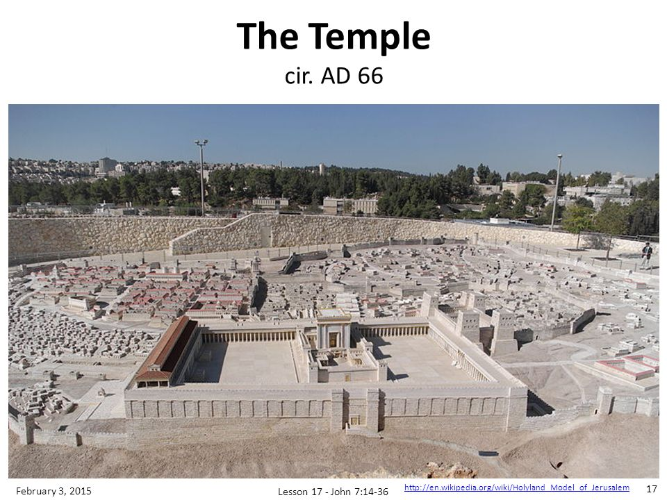The Temple cir. AD 66 February 3, 2015 Lesson 17 - John 7:14-36