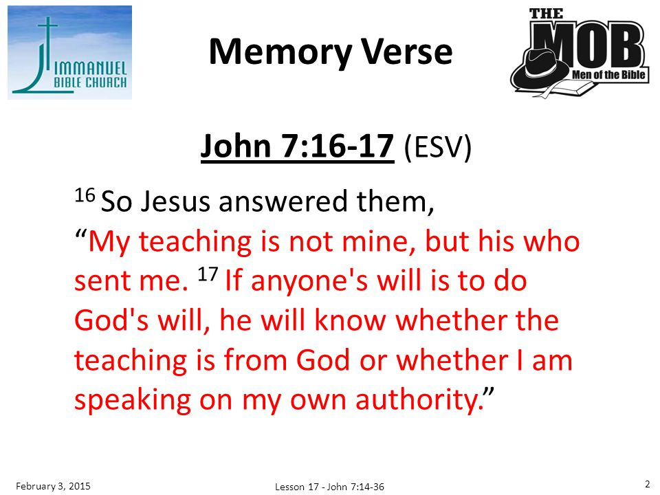 Memory Verse John 7:16-17 (ESV) 16 So Jesus answered them,