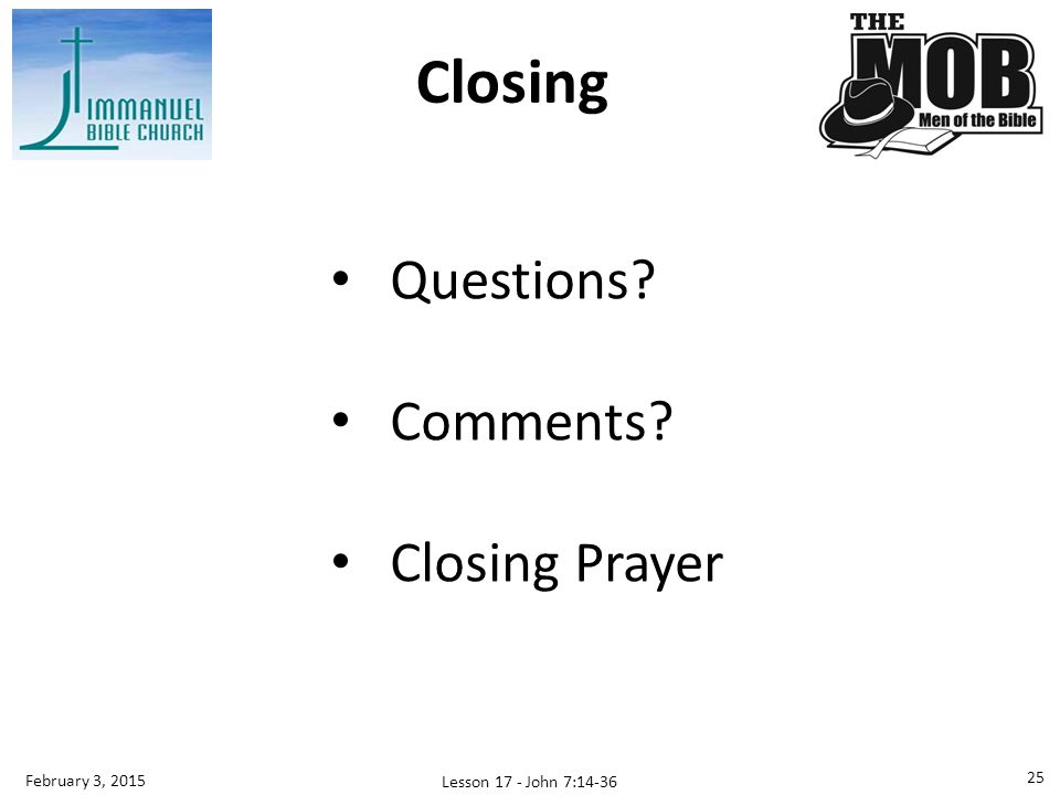 Closing Questions Comments Closing Prayer February 3, 2015