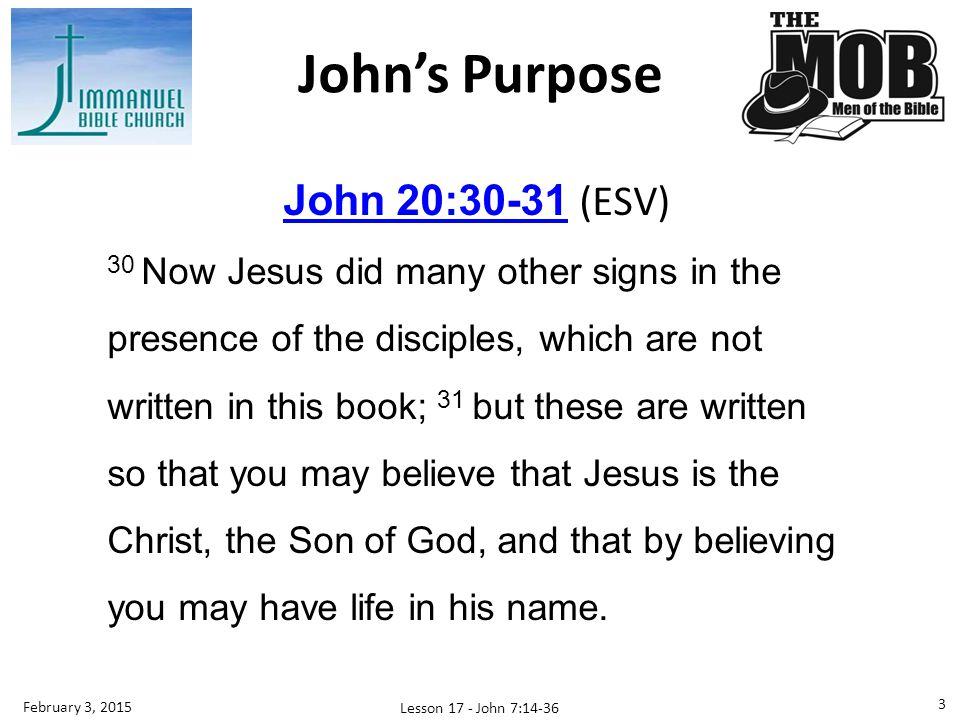 John's Purpose John 20:30-31 (ESV)