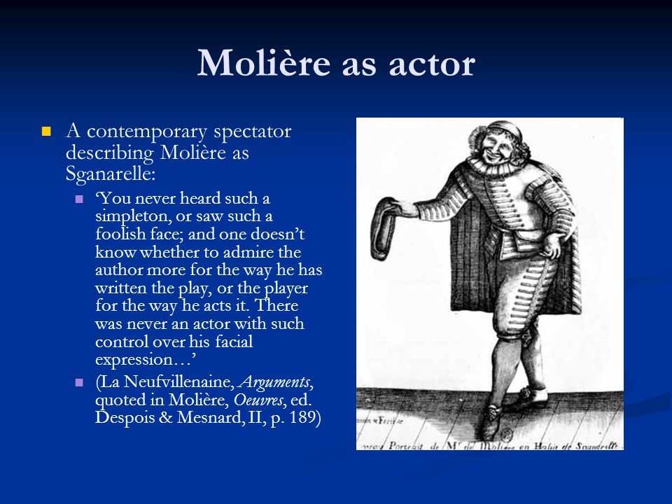 Molière as actor A contemporary spectator describing Molière as Sganarelle: