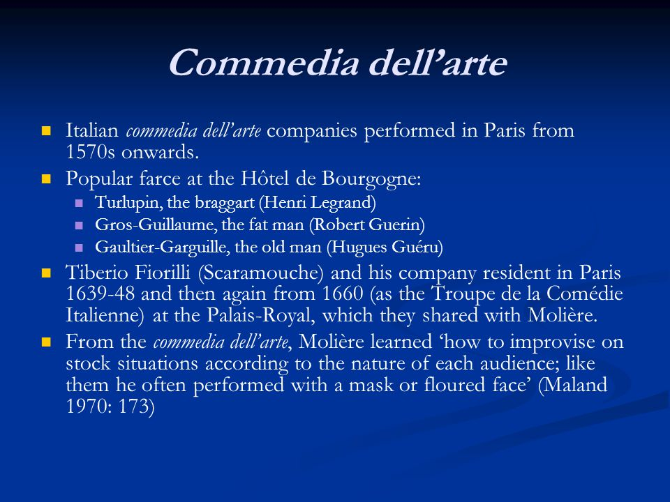 Commedia dell'arte Italian commedia dell'arte companies performed in Paris from 1570s onwards. Popular farce at the Hôtel de Bourgogne: