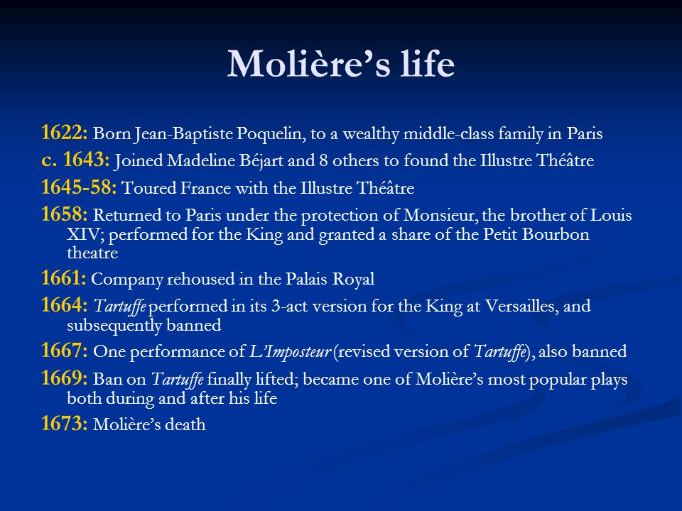 Molière's life 1622: Born Jean-Baptiste Poquelin, to a wealthy middle-class family in Paris.