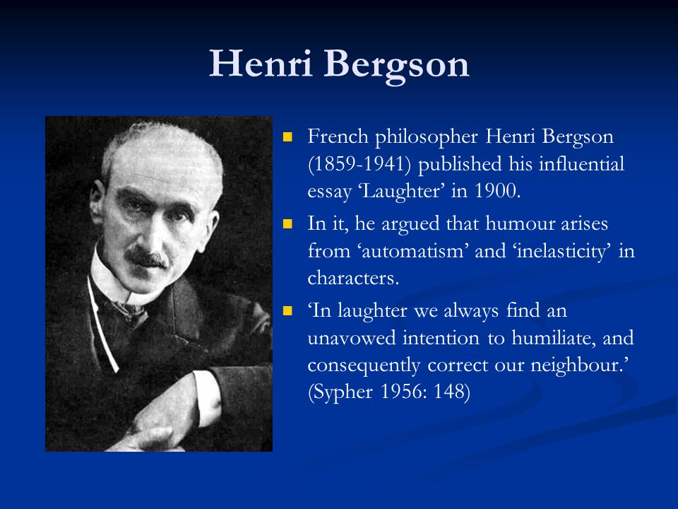 Henri Bergson French philosopher Henri Bergson (1859-1941) published his influential essay 'Laughter' in 1900.