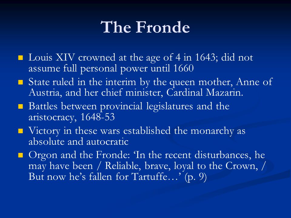 The Fronde Louis XIV crowned at the age of 4 in 1643; did not assume full personal power until 1660.