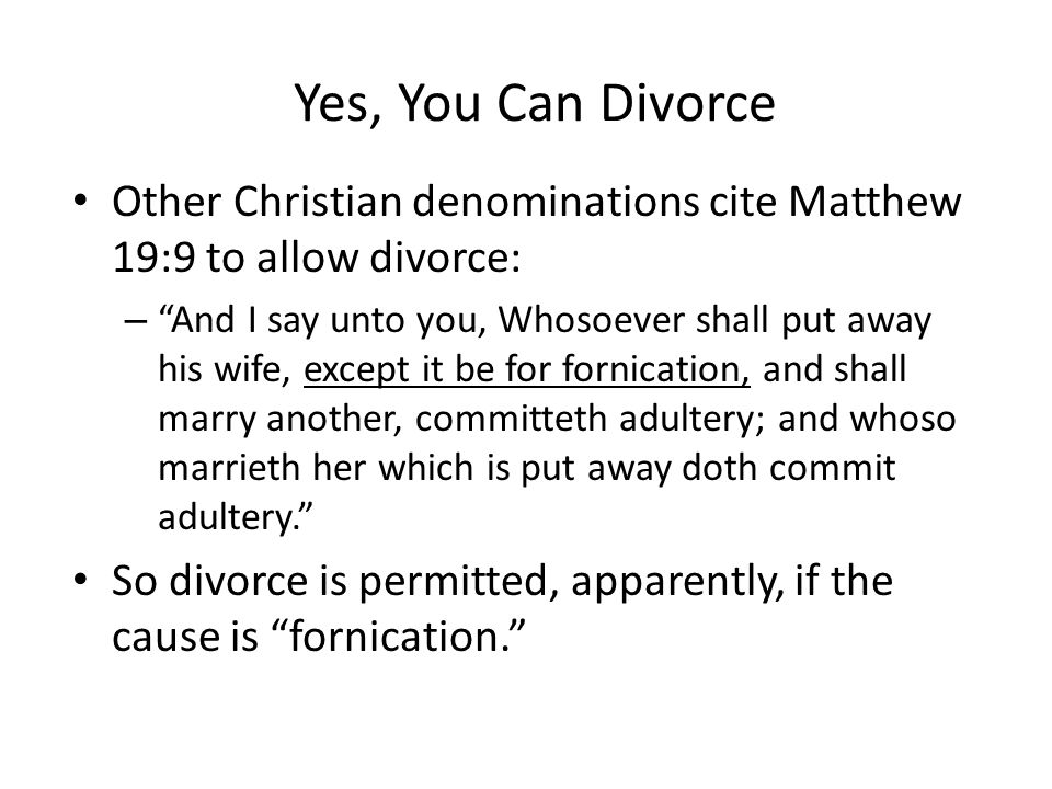 Yes, You Can Divorce Other Christian denominations cite Matthew 19:9 to allow divorce: