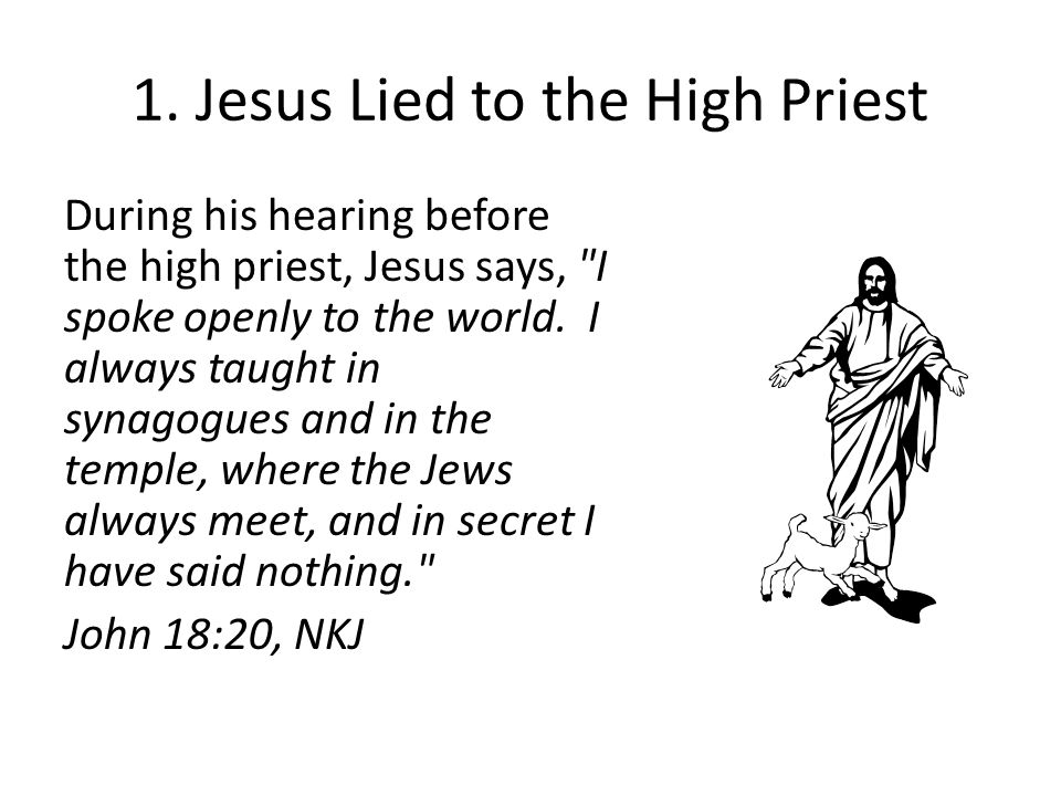 1. Jesus Lied to the High Priest