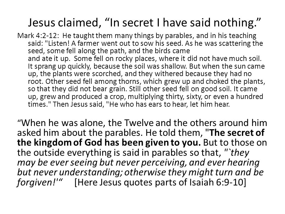 Jesus claimed, In secret I have said nothing.