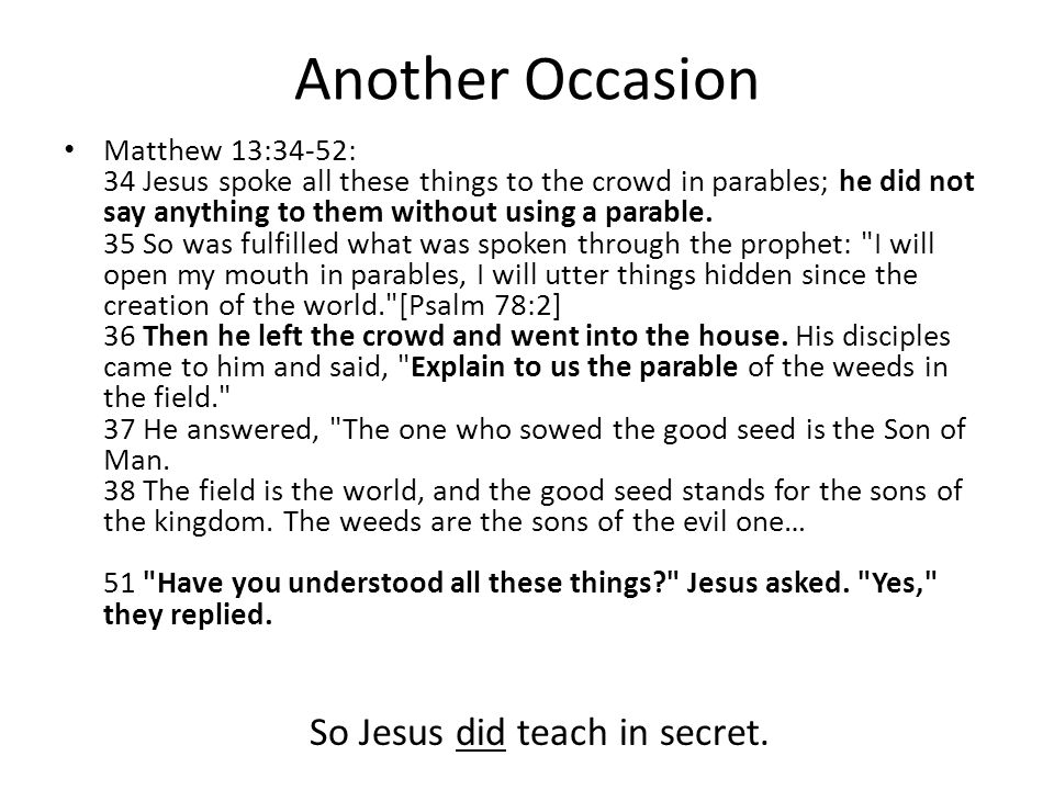 Another Occasion So Jesus did teach in secret.