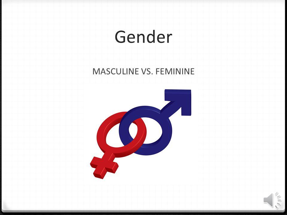 Gender MASCULINE VS. FEMININE