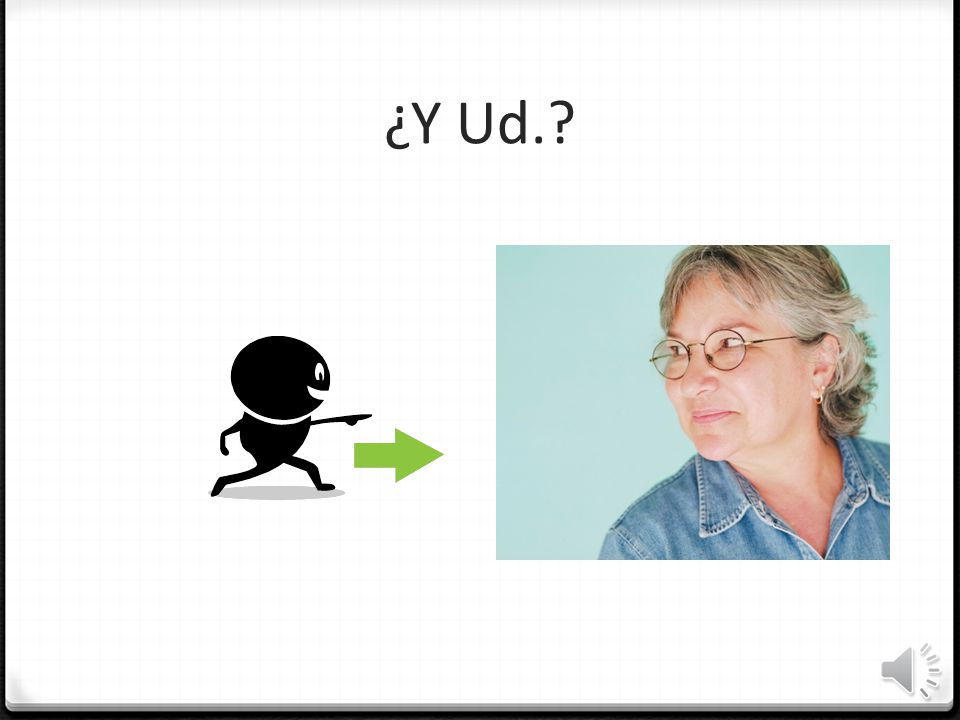 ¿Y Ud. To redirect a question in a formal situation we would use, ¿Y Ud.