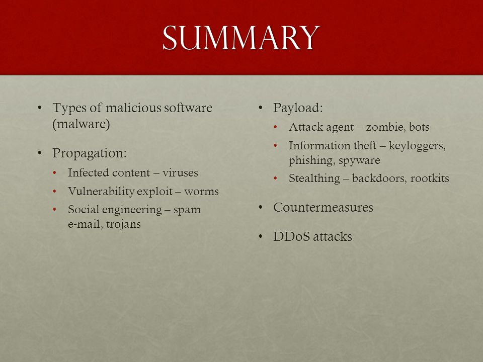 Summary Types of malicious software (malware) Propagation: Payload: